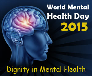 """World Mental Health Day 2015: """"Dignity in Mental Health"""""""