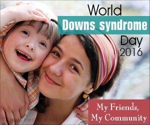 World Down Syndrome Day 2016- My Friends, My Community