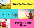 Tips to Maintain A Healthy Parent-Child Bonding