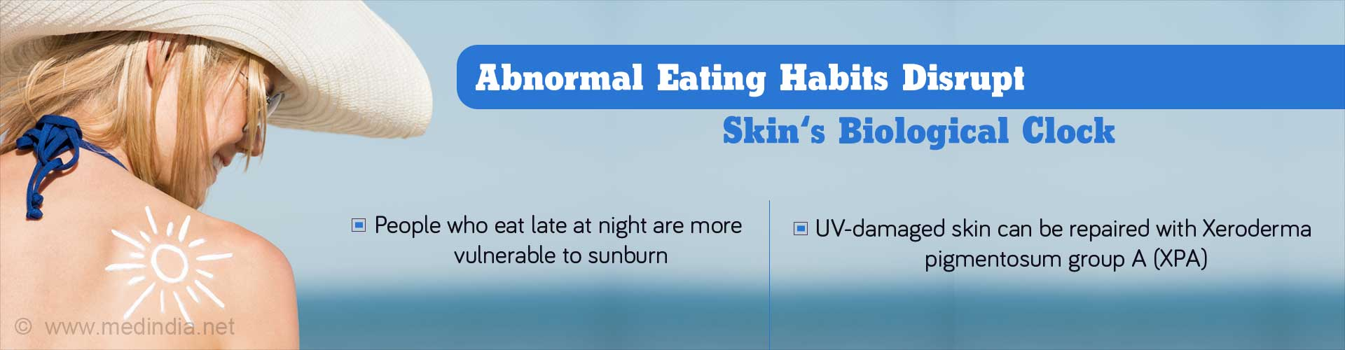 abnormal eating habits disrupt skin''s biological clock - people who eat late at night are more vulnerable to sunburn - UV damaged skin can be repaired with Xeroderma pigmentosum group A (XPA)