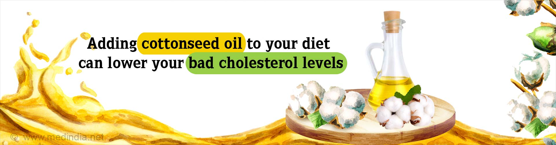 Adding cottonseed oil to your diet can lower your bad cholesterol levels.