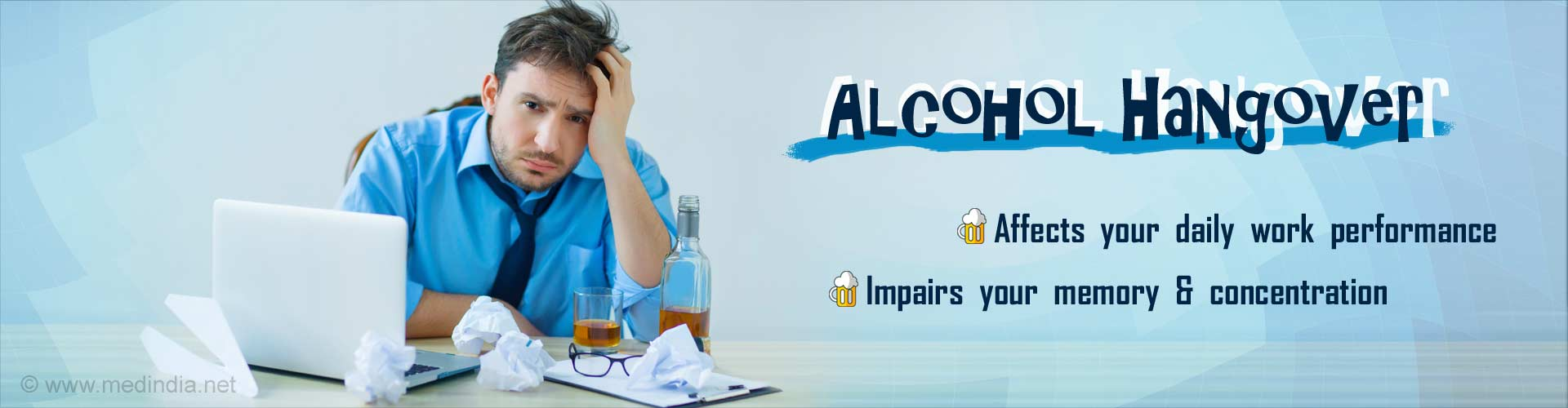 Alcohol hangover. Affects your daily work performance. Impairs your memory and concentration.