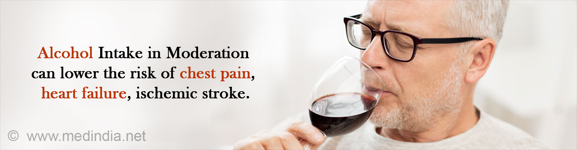 Alcohol intake in moderation can lower the risk of chest pain, heart failure, ischemic stroke.