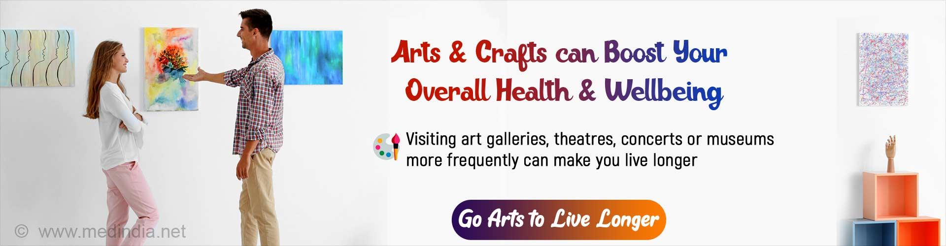Arts & Crafts can Boost Your Overall Health & Well-being. Visiting art galleries, theaters, concerts or museum more frequently can make you live longer. Go Arts to Live Longer