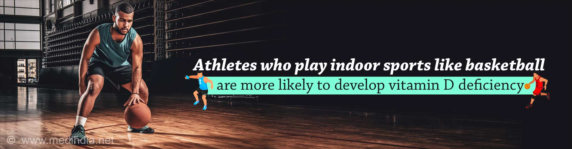 Athletes who play indoor sports like basketball are more likely to develop vitamin D deficiency.