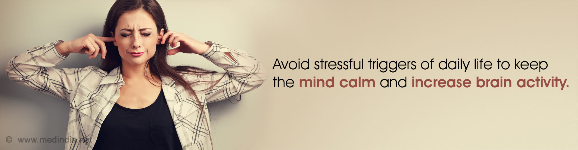 Avoid stressful triggers of daily life to keep the mind calm and increase brain activity.
