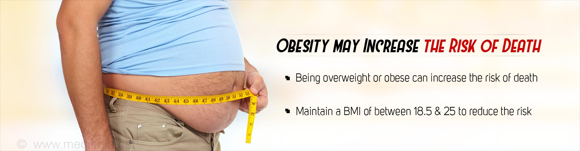 Obesity may increase the risk of death - being overweight or obese can increase the risk of death - maintain a BMI between 18.5 & 25 to reduce risk