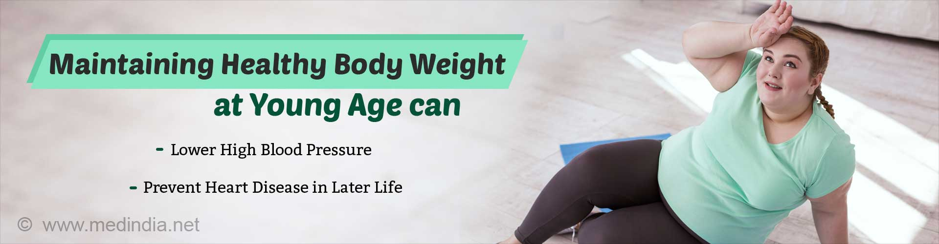 Maintaining healthy body weight at young age can lower high blood pressure, prevent heart disease in later life.