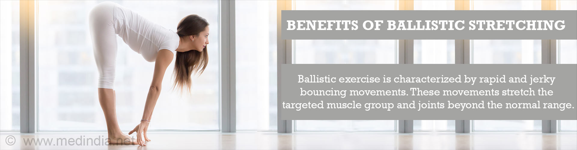 Benefits of Ballistic Stretching: Ballistic exercise is characterized by rapid and jerky bouncing movements. These movements stretch the targeted muscle group and joints beyond the normal range