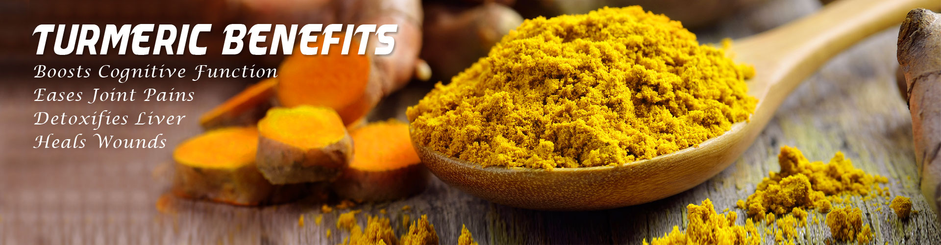 Turmeric Benefits - Boosts Cognitive Function, Eases Joint Pains, Detoxifies Liver, Heals Wounds