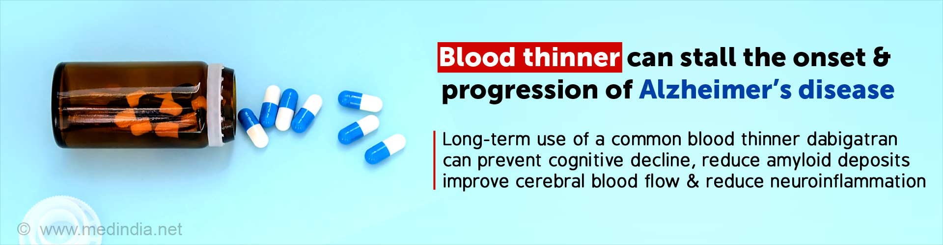 Blood thinner can stall the onset & progression of Alzheimer''s disease. Long-term use of a common blood thinner dabigatran can prevent cognitive decline, reduce amyloid deposits, improve cerebral blood flow, and reduce neuroinflammation.
