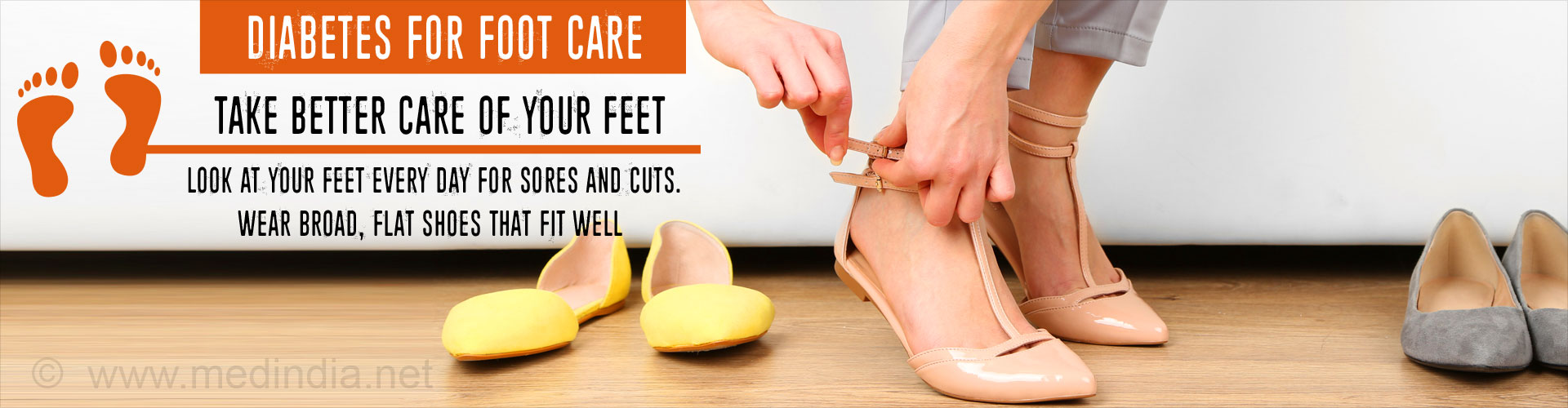 Diabetes For Foot Care - Take Better Care of Your Feet - Look at Your Feet Every Day For Sores and Cuts. Wear Broad, Flat Shoes That Fit Well