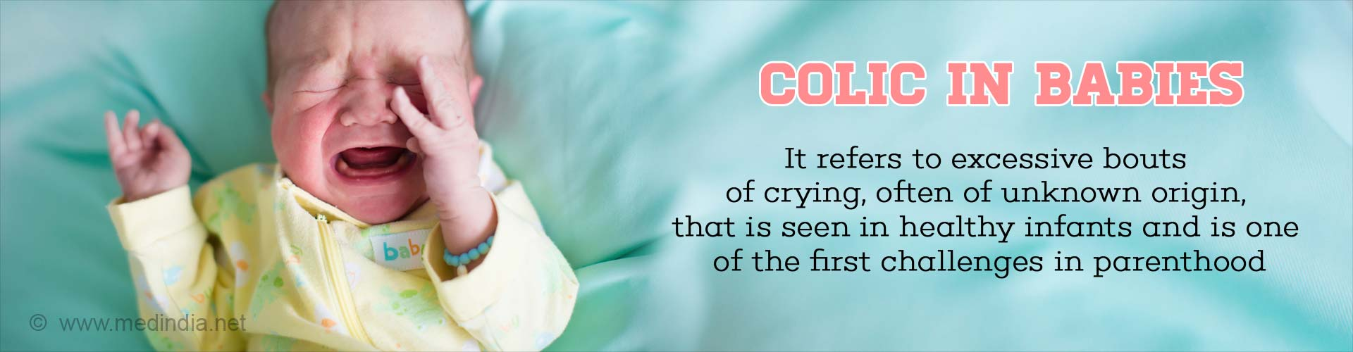 Colic in Babies - it refers to excessive bouts of crying, often of unknown origin, that is seen in healthy infants and is one of the first challenges in parenthood