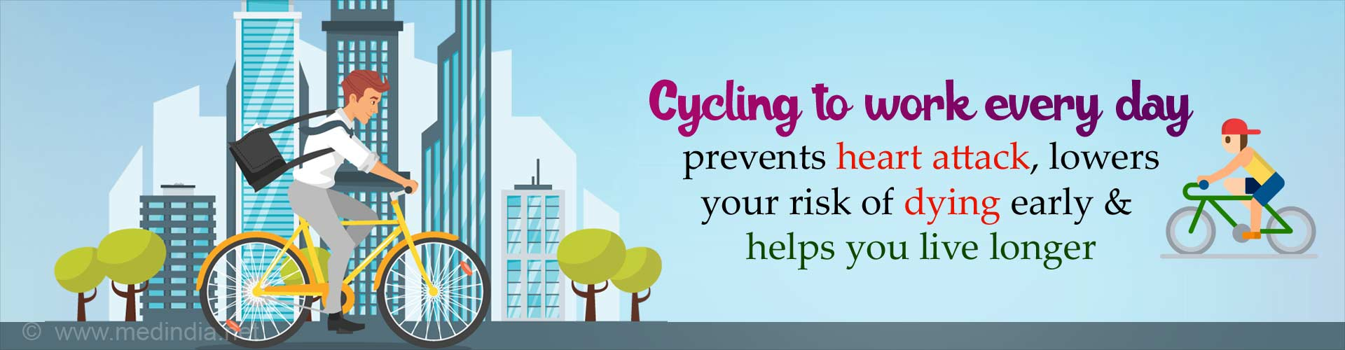 Cycling to work every day prevents heart attack, lowers your risk of dying early and helps you live longer.
