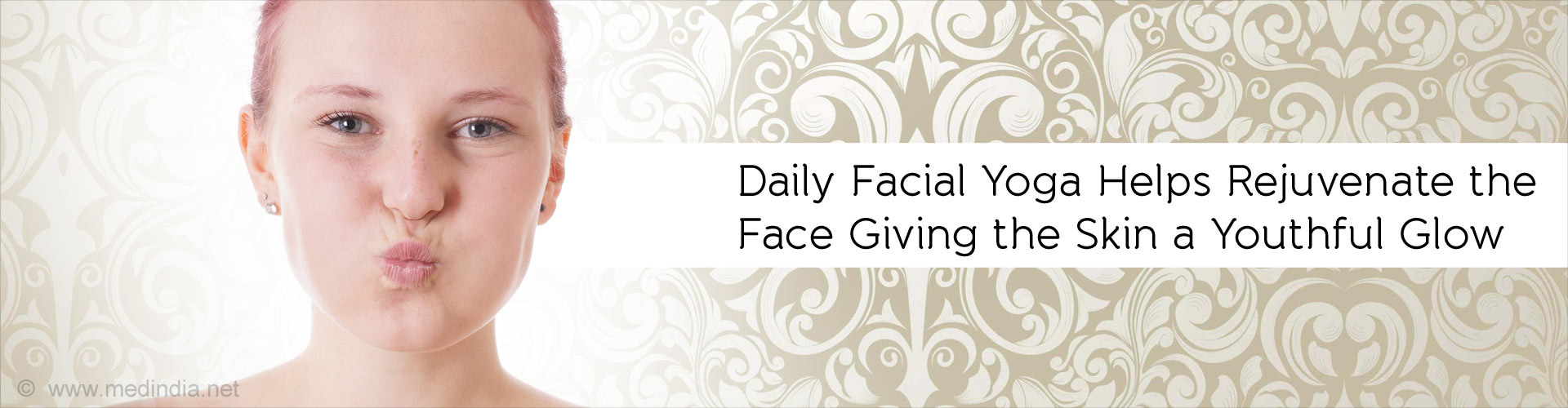 Daily Facial Yoga Helps Rejuvenate the Face Giving the Skin a Youthful Glow