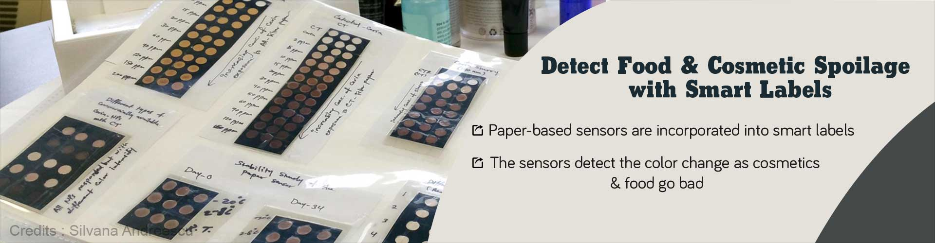 detect food & cosmetic spoilage with smart labels - paper-based sensors are incorporated into mart labels - the sensors detect the color change as cosmetics and food go bad