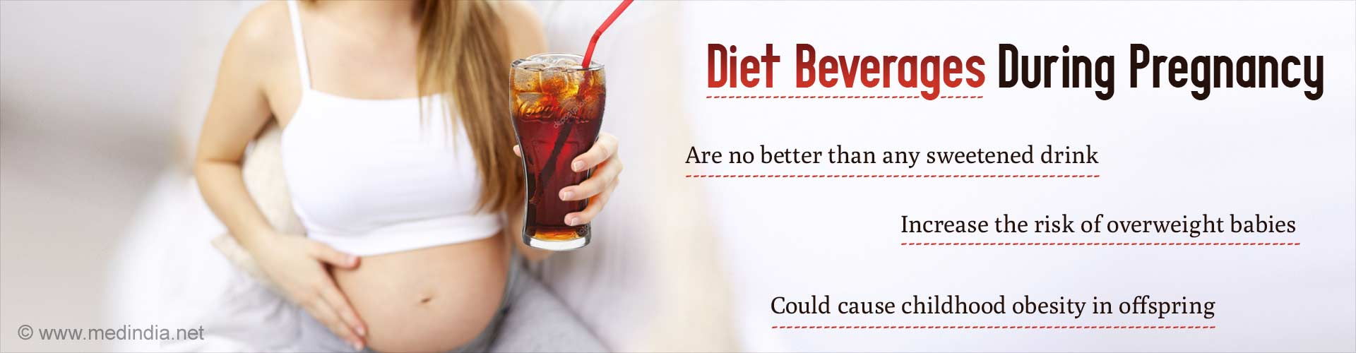 Diet beverages during pregnancy - Are no better than any sweetened drink - Increase the risk of overweight babies - Could cause childhood obesity in offspring