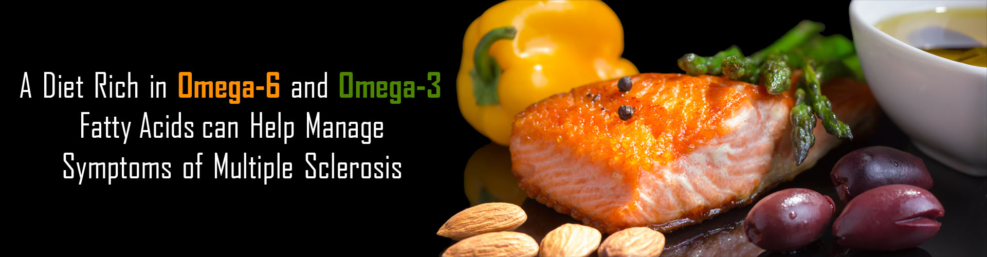 A Diet Rich in Omega-6 and Omega-3 Fatty Acids can Help Manage Symptoms of Multiple Sclerosis.