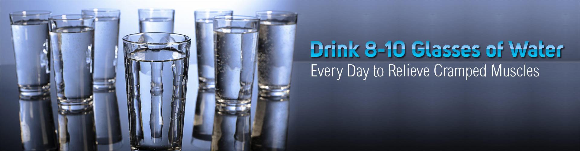 Drink 8-10 Glasses of Water Every Day to Relieve Tight and Cramped Muscles