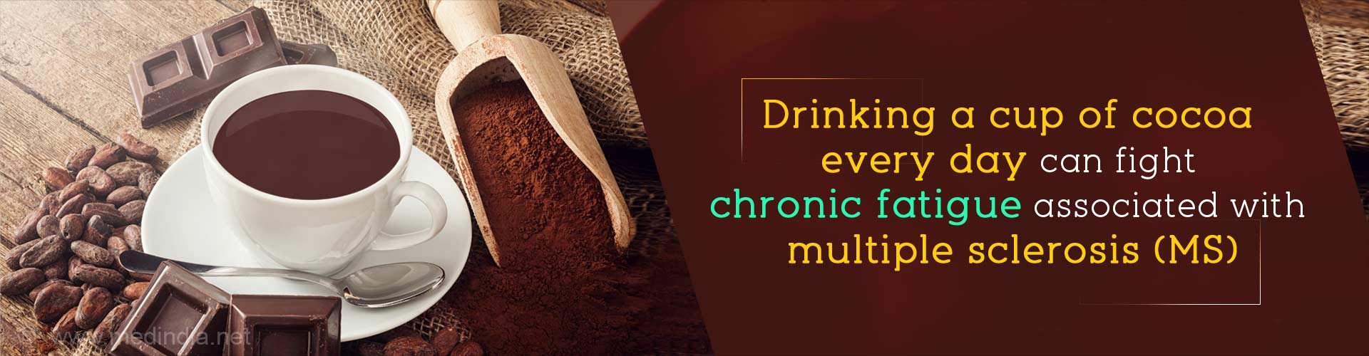 Drinking a cup of cocoa every day can fight chronic fatigue associated with multiple sclerosis (MS).