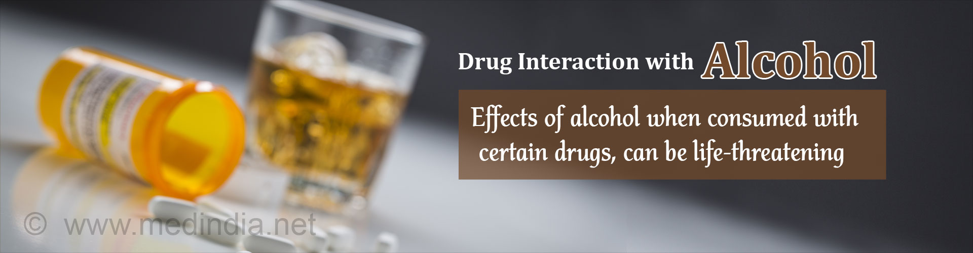 Drug interaction with alcohol Effects of alcohol when consumed with certain drugs, can be life-threatening