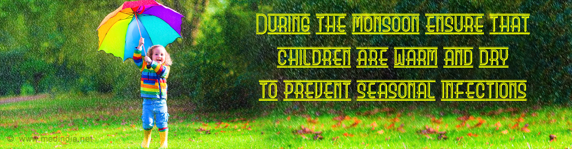 During the monsoon ensure that children are warm and dry to prevent seasonal infections