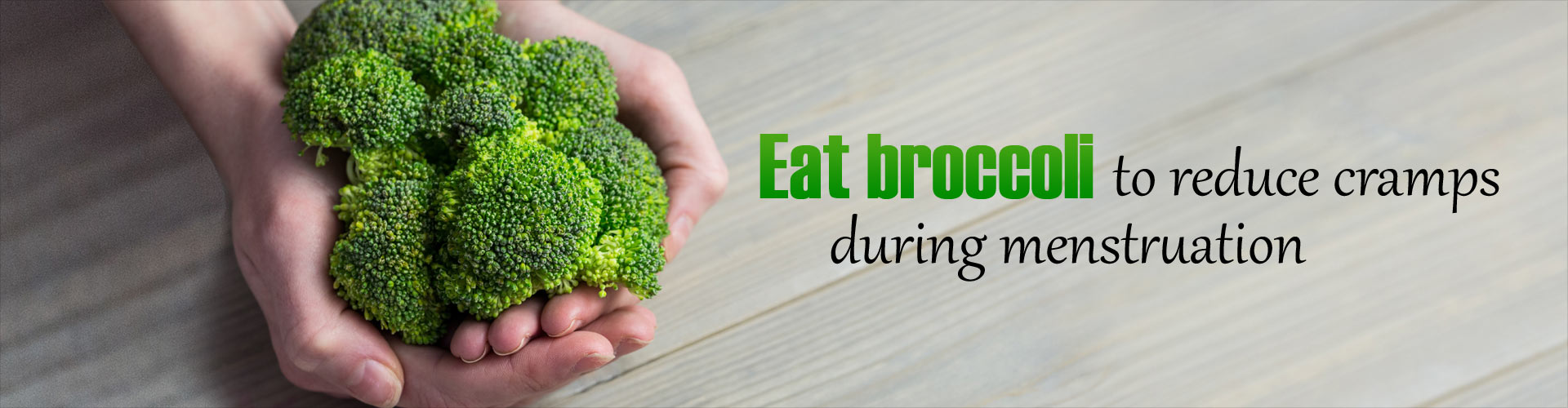 Eat broccoli to reduce cramps during menstruation