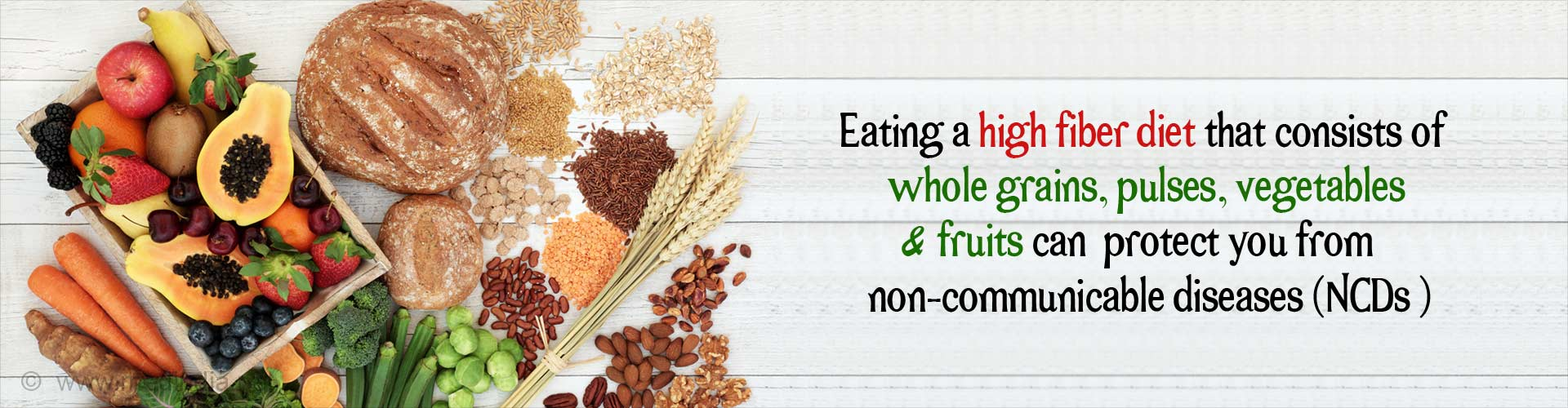 Eating a high fiber diet that consists of whole grains, pulses, vegetables and fruits can protect you from non-communicable diseases (NCDs).