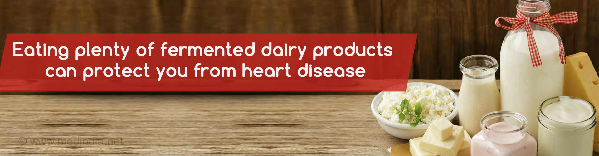Eating plenty of fermented dairy products can protect you from heart disease.