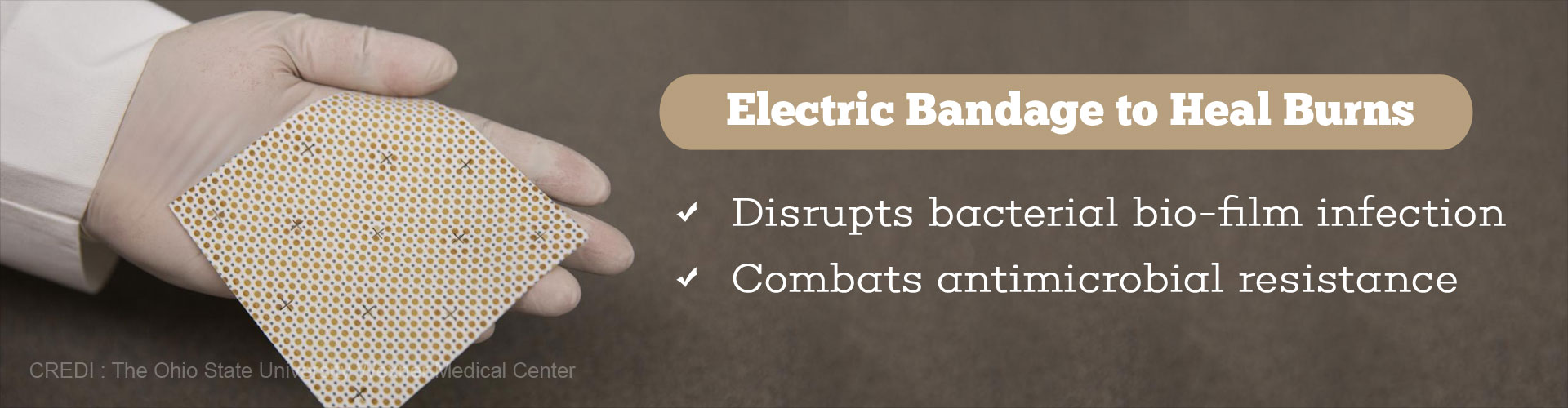 electric bandage to heal burns - disrupts bacterial bio-film infection - combats anti-microbial resistance
