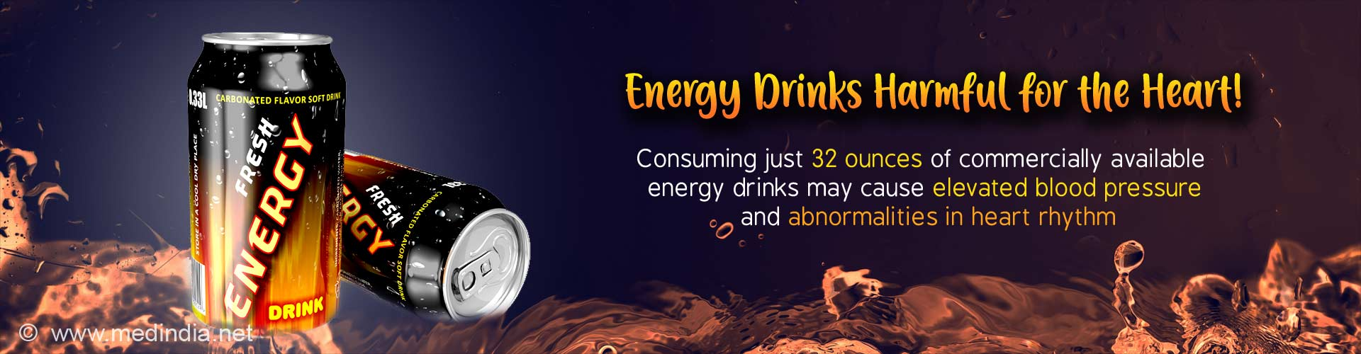 Energy drinks harmful for the heart. Consuming just 32 ounces of commercially available energy drinks may cause elevated blood pressure and abnormalities in heart rhythm.