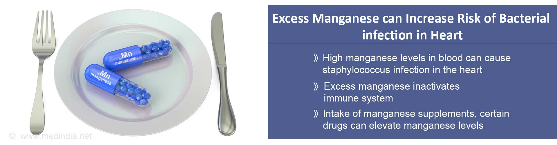 Excess manganese can increase risk of bacterial infection in heart - High manganese levels in blood can cause Staphylococcus aureus infection in the heart - Excess manganese inactivates immune system - Intake of manganese supplements, certain drugs can elevate manganese levels