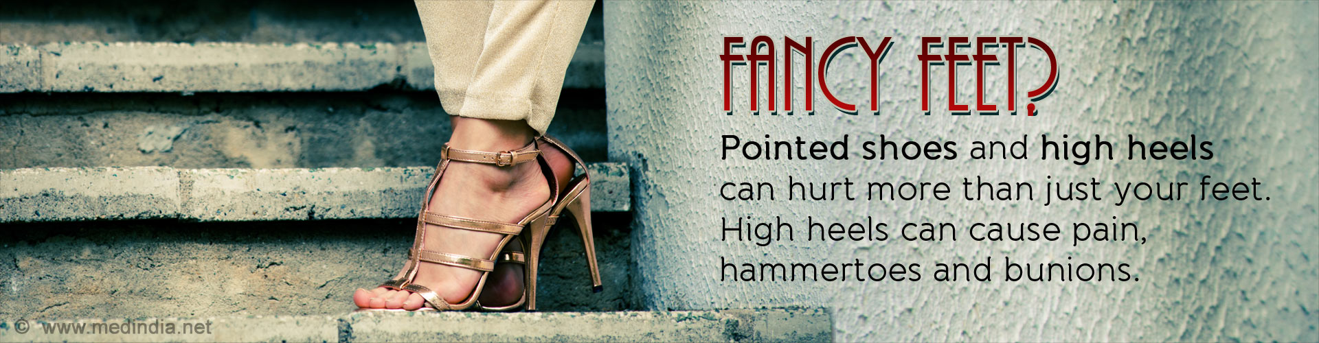 Fancy Feet? Pointed Shoes and High Heels can Hurt More Than just Your Feet. High heels can cause pain, hammertoes and bunions.