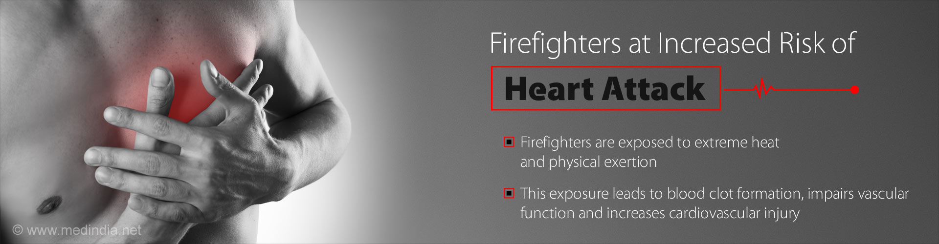 Firefighters at Increased Risk of Heart Attack - Firefighters are exposed to extreme heat and physical exertion - This exposure leads to blood clot formaion, impairs vascular function and increases caridovascular injury