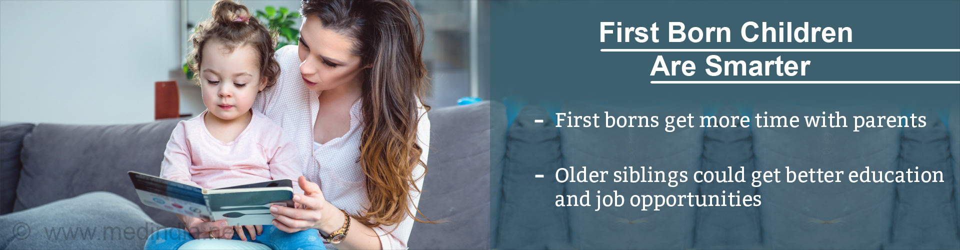 First born children are smarter - First borns get more time with parents - Older siblings could get better education and job opportunities