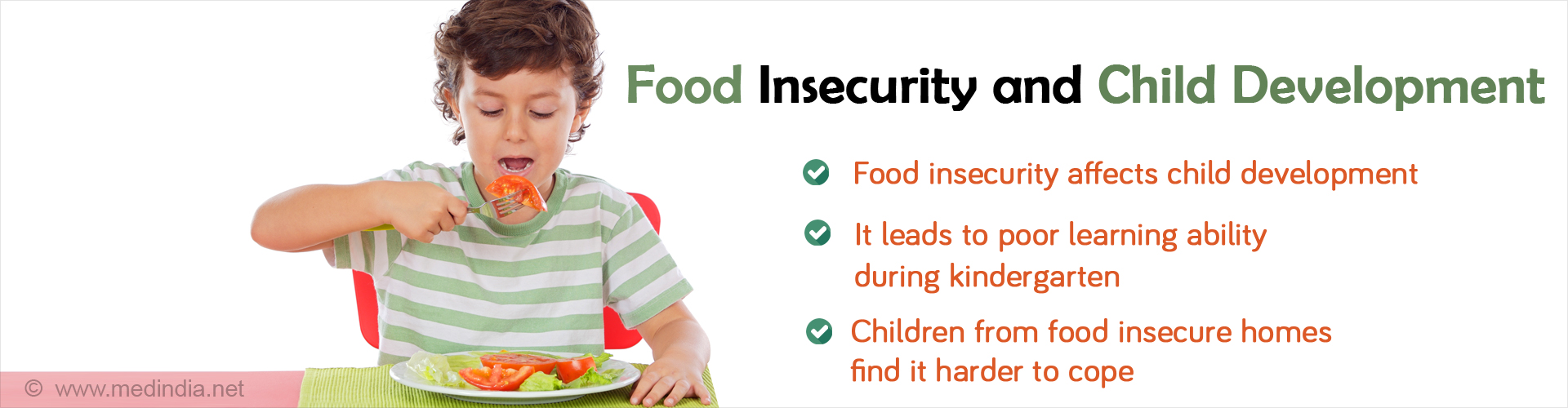 Food Insecurity and Child Development - Food insecurity affects child development - It leads to poor learning ability during kindergarten - Children from food insecure homes find it harder to cope