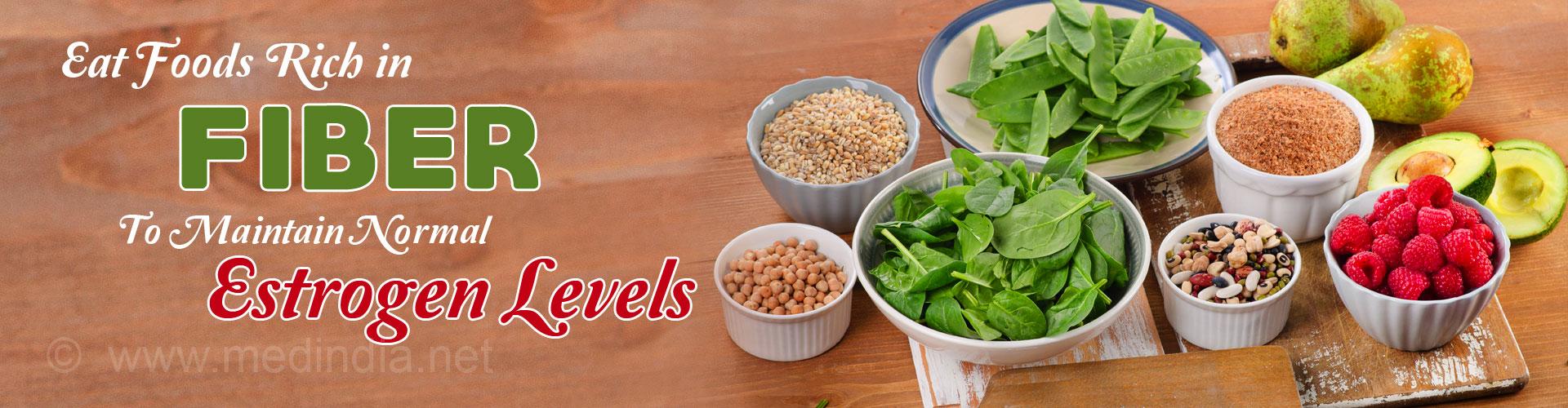 Eat foods rich in fiber to maintain normal estrogen levels