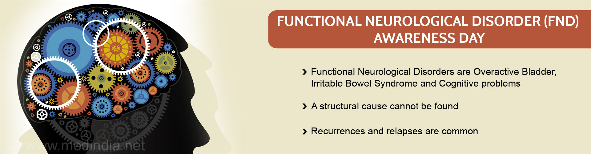 Functional neurological disorder (FND) Awareness Day - Functional neurological disorder are overactive bladder, irritable bowel syndrome and cognitive problems - A structural cause cannot be found - Recurrences are relapses are common