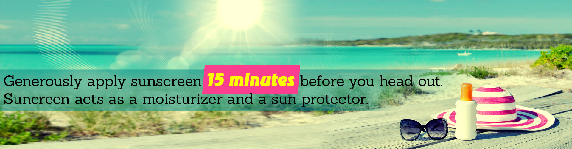 Generously apply sunscreen 15 minutes before you head out. Sunscreen acts as a moisturizer and a sun protector.