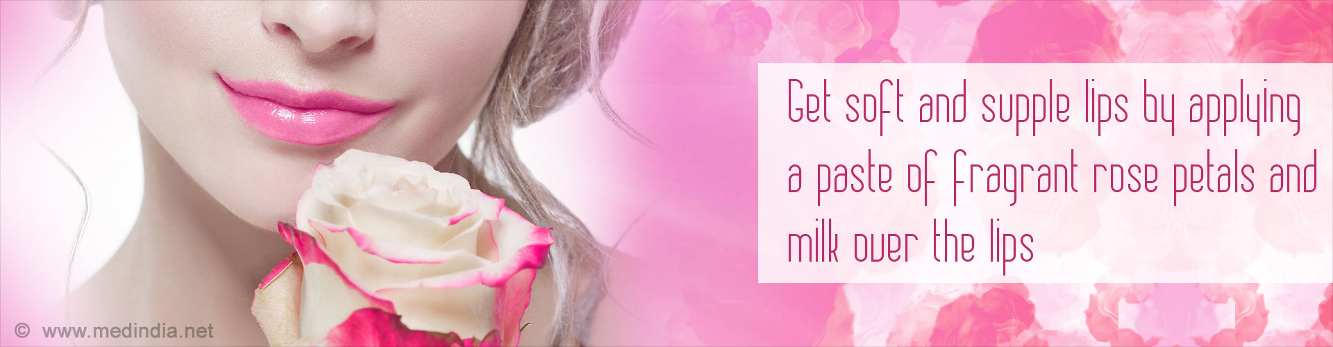 Get soft and supple lips by applying a paste of fragrant rose petals and milk over the lips.
