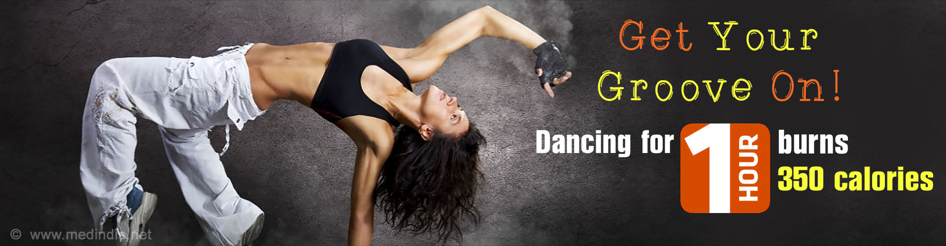 Get Your Groove On! Dancing for 1 hour burns 350 calories