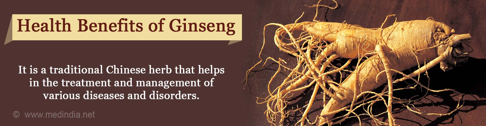 Health Benefits of Ginseng - It is a traditional Chinese herb that helps in the tratment and managment of various diseases and disorders