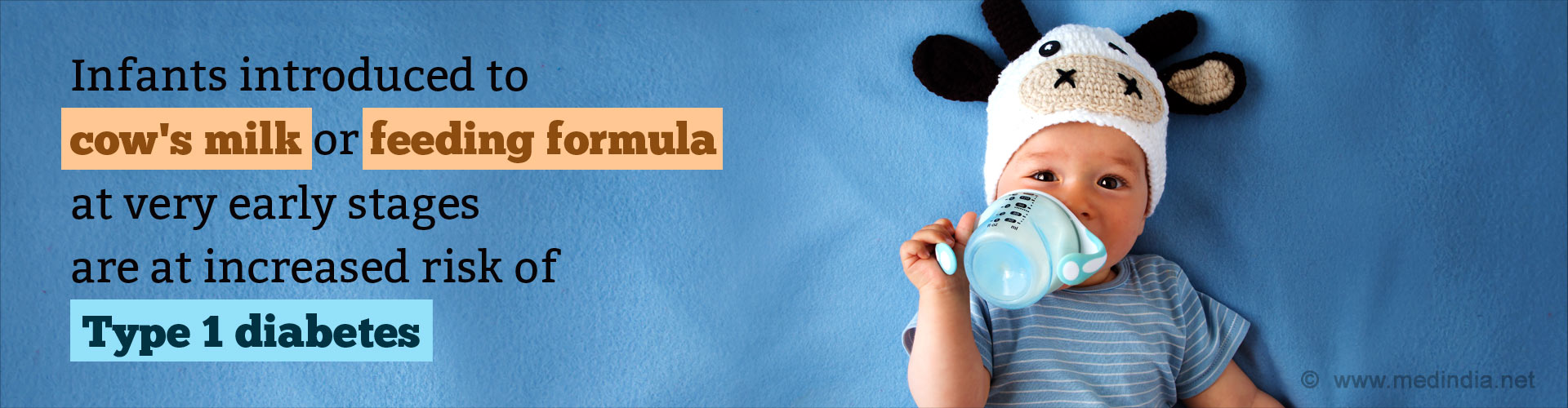 Infants introduced to cow's milk or feeding formula at very early stages are at increased risk of Type 1 diabetes