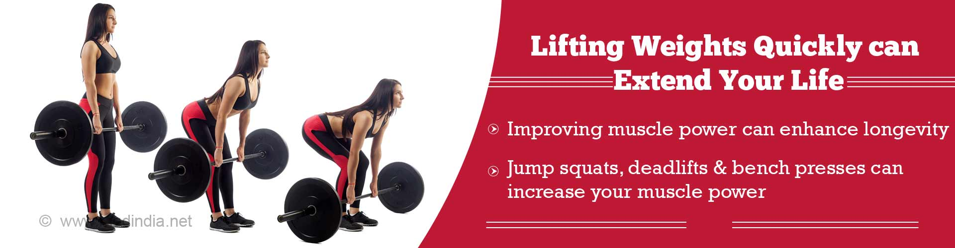 Lifting weights quickly can extend your life. Improving muscle power can enhance longevity. Jump squats, deadlifts and bench presses can increase your muscle power.