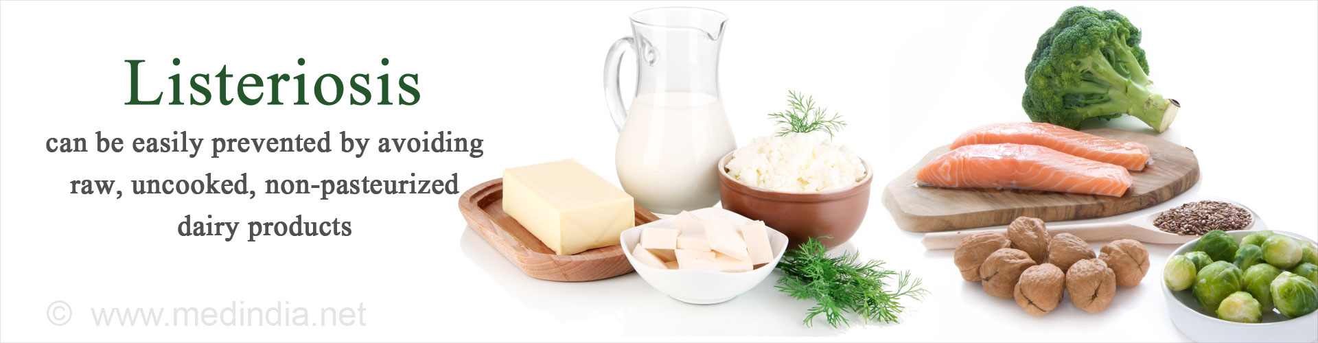 Listeriosis can be easily prevented by avoiding raw, uncooked, non pasteurized dairy products