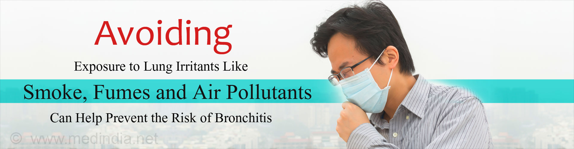 Avoiding Exposure to Lung Irritants Like Smoke, Fumes and Air Pollutants can help Prevent the Risk of Bronchitis