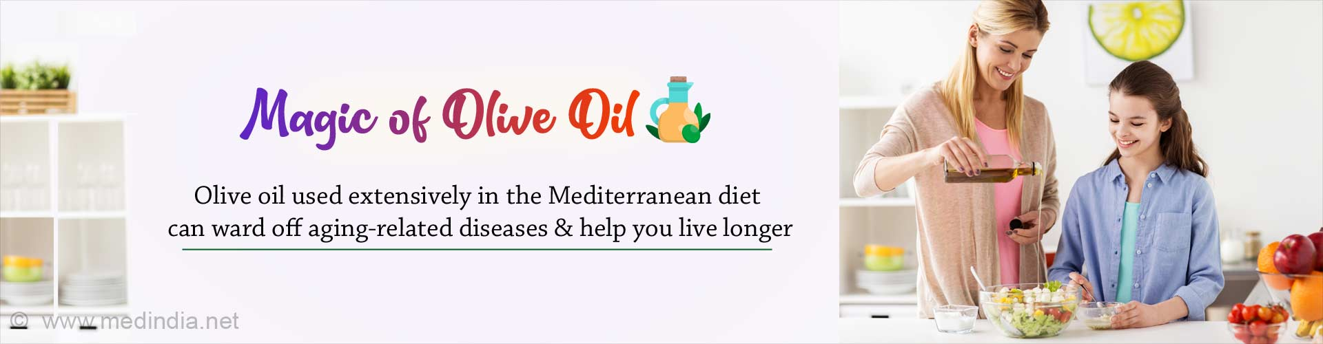 Magic of Olive Oil. Olive oil used extensively in the Mediterranean diet can ward off aging-related diseases and help you live longer.