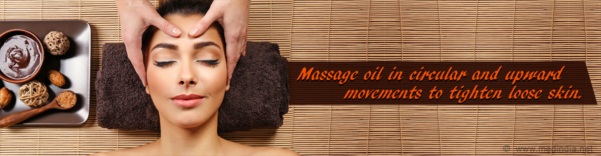 Massage oil in circular and upward movements to tighten loose skin.