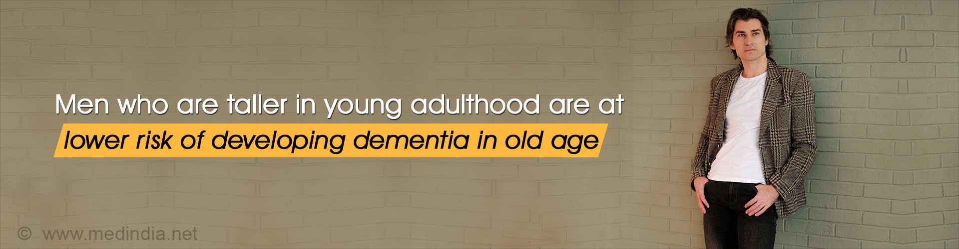 Men who are taller in young adulthood are at lower risk of developing dementia in old age.