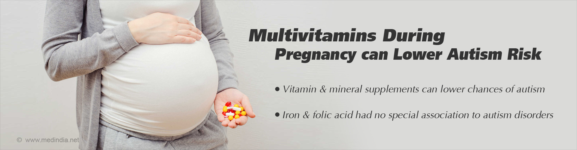 Multivitamins during pregnancy can lower autism risk - Vitamin & mineral supplements can lower chances of autism - Iron & folic acid had no special association to autism disorders